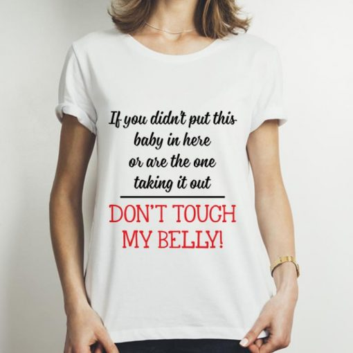 Pretty If You Didn t Put This Baby In Here Don t Tough My Belly shirt 3 1 510x510 - Pretty If You Didn't Put This Baby In Here Don't Tough My Belly shirt