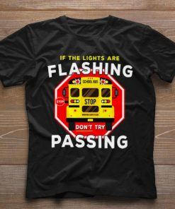Pretty If the lights are flashing don t try passing school bus shirt 1 1 247x296 - Pretty If the lights are flashing don't try passing school bus shirt