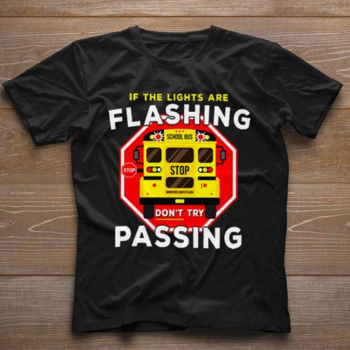 Pretty If the lights are flashing don t try passing school bus shirt 1 1 510x510 - Pretty If the lights are flashing don't try passing school bus shirt