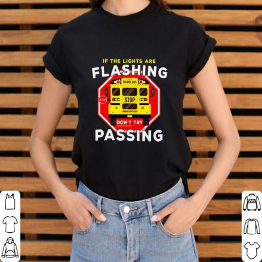 Pretty If the lights are flashing don t try passing school bus shirt 3 1 510x510 - Pretty If the lights are flashing don't try passing school bus shirt