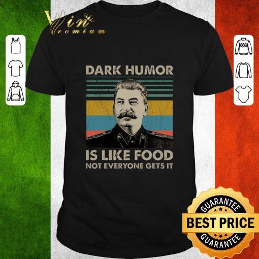 Pretty Joseph Stalin Dark humor is like food not everyone gets it shirt 1 1 510x510 - Pretty Joseph Stalin Dark humor is like food not everyone gets it shirt