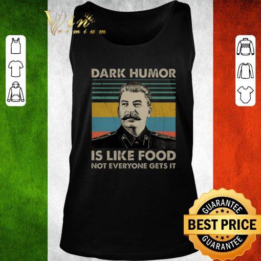 Pretty Joseph Stalin Dark humor is like food not everyone gets it shirt 2 1 510x510 - Pretty Joseph Stalin Dark humor is like food not everyone gets it shirt