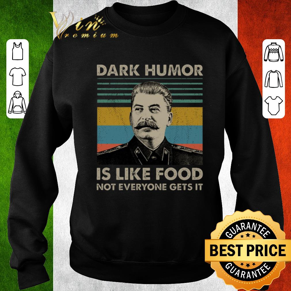 Pretty Joseph Stalin Dark humor is like food not everyone gets it shirt