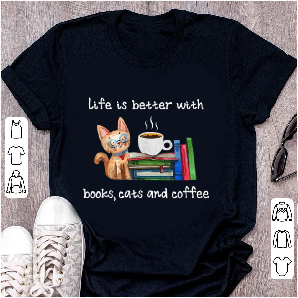 Pretty Life Is Better With Books Cats And Coffee shirt