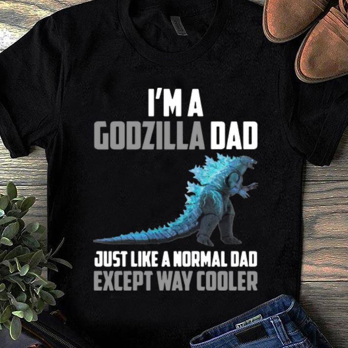 Top I'm Godzilla Dad Just Like A Normal Dad Except Way Cooler shirt