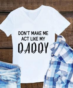 Awesome Don t Make Me Act Like My Daddy shirt 1 1 247x296 - Awesome Don't Make Me Act Like My Daddy shirt