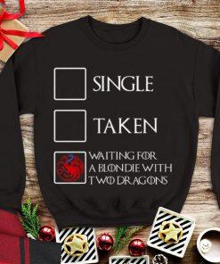 Awesome Game Of Thrones Single Taken Waiting for a blondie with two Dragons shirt 1 1 247x296 - Awesome Game Of Thrones Single Taken Waiting for a blondie with two Dragons shirt