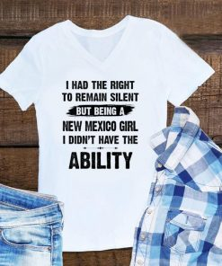 Awesome I had right to remain silent but being New Mexico girl i didn t have the ability shirt 1 1 247x296 - Awesome I had right to remain silent but being New Mexico girl i didn't have the ability shirt