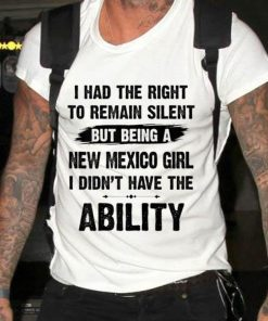 Awesome I had right to remain silent but being New Mexico girl i didn t have the ability shirt 2 1 247x296 - Awesome I had right to remain silent but being New Mexico girl i didn't have the ability shirt
