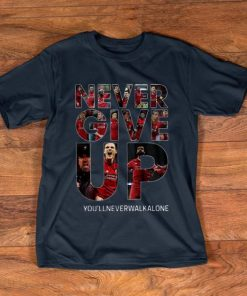 Awesome Liverpool Never Give Up You ll Never Walk Alone shirt 1 1 247x296 - Awesome Liverpool Never Give Up You'll Never Walk Alone shirt