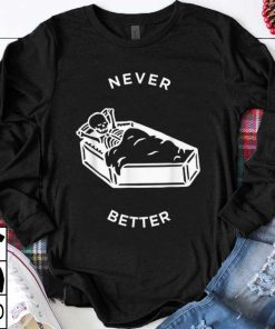 Awesome The Never Better Skeleton Men And Women Styles shirt 1 1 247x296 - Awesome The Never Better Skeleton Men And Women Styles shirt