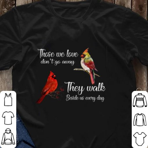 Funny Birds those we love don t go away they walk beside us every day shirt 3 1 510x510 - Funny Birds those we love don't go away they walk beside us every day shirt