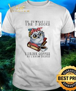 Funny Owl that s what i do i read books i drink coffee and i know shirt 1 1 247x296 - Funny Owl that's what i do i read books i drink coffee and i know shirt