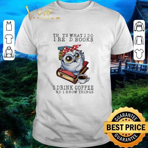 Funny Owl that s what i do i read books i drink coffee and i know shirt 1 1 510x510 - Funny Owl that's what i do i read books i drink coffee and i know shirt