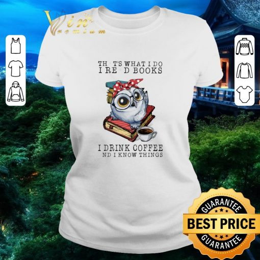 Funny Owl that s what i do i read books i drink coffee and i know shirt 2 1 510x510 - Funny Owl that's what i do i read books i drink coffee and i know shirt