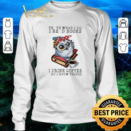 Funny Owl that s what i do i read books i drink coffee and i know shirt 3 1 510x510 - Funny Owl that's what i do i read books i drink coffee and i know shirt