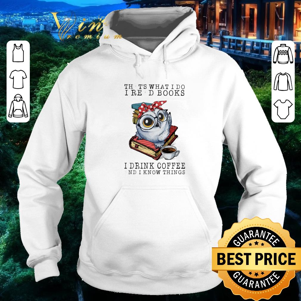 Funny Owl that's what i do i read books i drink coffee and i know shirt