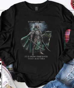 Hot Everyone Dies It Is How One Lives That Matters shirt 1 1 247x296 - Hot Everyone Dies It Is How One Lives That Matters shirt