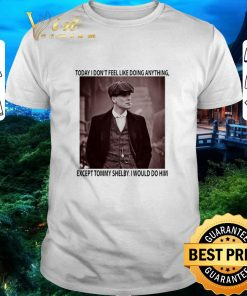 Hot Peaky Blinders today i don t feel like doing anything except Tommy Shelby shirt 1 1 247x296 - Hot Peaky Blinders today i don't feel like doing anything except Tommy Shelby shirt