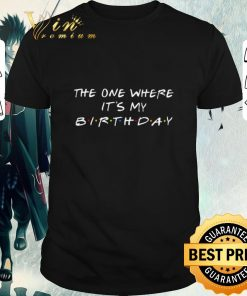 Hot The one where it s my birthday Friends Tv Show shirt 1 1 247x296 - Hot The one where it's my birthday Friends Tv Show shirt