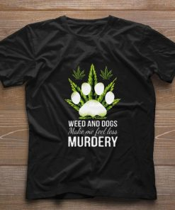 Hot Weed and dogs make me feel less murdery shirt 1 1 247x296 - Hot Weed and dogs make me feel less murdery shirt