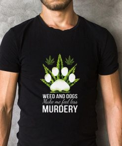 Hot Weed and dogs make me feel less murdery shirt 2 1 247x296 - Hot Weed and dogs make me feel less murdery shirt