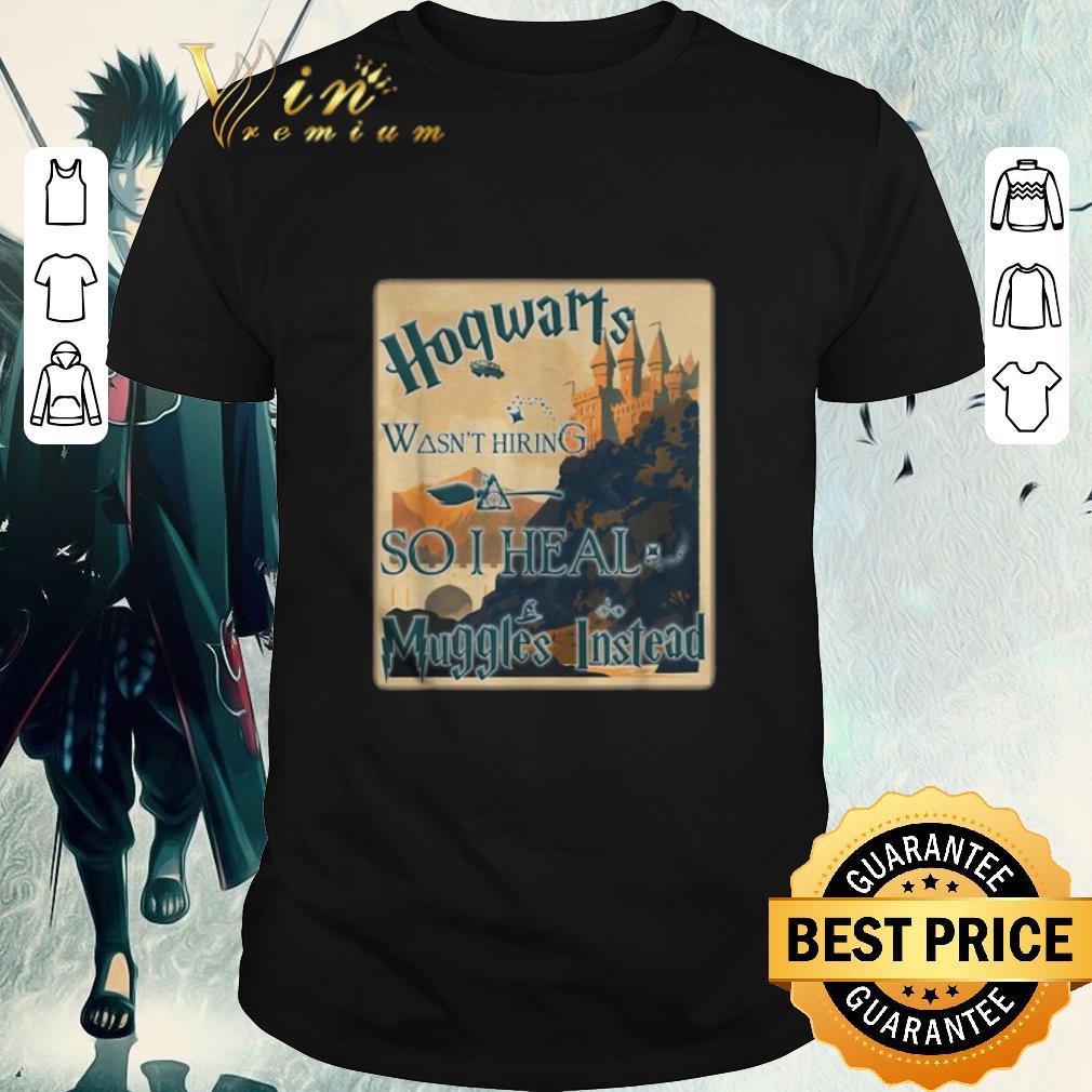 Nice harry potter hogwarts wasn t hiring so i heal muggles instead shirt 1 1 247×296  nice harry potter hogwarts wasnt hiring so i heal muggles instead shirt