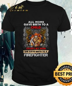 Official All moms gave birth to a child except my mom firefighter shirt 1 1 247x296 - Official All moms gave birth to a child except my mom firefighter shirt