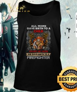 Official All moms gave birth to a child except my mom firefighter shirt 2 1 247x296 - Official All moms gave birth to a child except my mom firefighter shirt