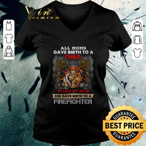 Official All moms gave birth to a child except my mom firefighter shirt 3 1 510x510 - Official All moms gave birth to a child except my mom firefighter shirt
