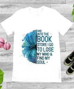 Official Book And Into The Book Store I Go To Lose My Mind And Find My Soul shirt 1 1 247x296 - Official Book And Into The Book Store I Go To Lose My Mind And Find My Soul shirt