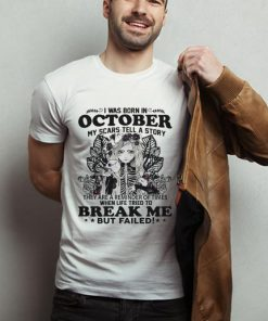 Official I Was Born In October My Scars Tell A Story Break Me But Failed shirt 2 1 247x296 - Official I Was Born In October My Scars Tell A Story Break Me But Failed shirt