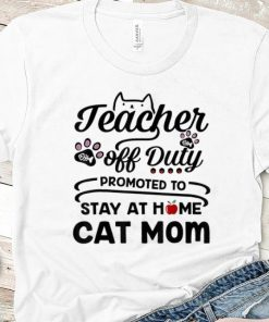 Official Teacher Off Duty Promoted To Stay At Home Cat Mom shirt 2 1 247x296 - Official Teacher Off Duty Promoted To Stay At Home Cat Mom shirt