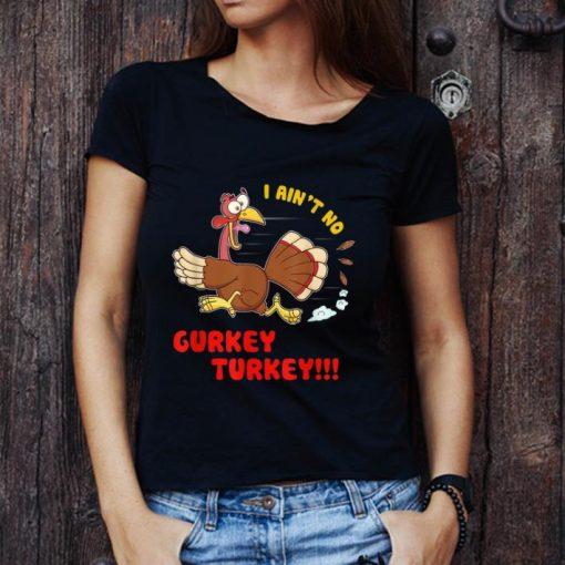 Original I Ain t No Gurkey Turkey Thankgiving Day shirt 3 1 510x510 - Original I Ain't No Gurkey Turkey Thankgiving Day shirt