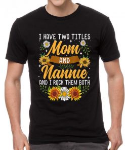 Pretty I Have Two Titles Mom And Nannie Thanksgiving Gifts shirt 2 1 247x296 - Pretty I Have Two Titles Mom And Nannie Thanksgiving Gifts shirt