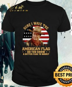 Pretty John Wayne Sure i wave the American flag do you know a better shirt 1 1 247x296 - Pretty John Wayne Sure i wave the American flag do you know a better shirt