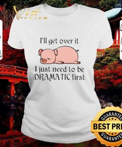 Pretty Pig i ll get over it i just need to be dramatic first shirt 2 1 247x296 - Pretty Pig i'll get over it i just need to be dramatic first shirt