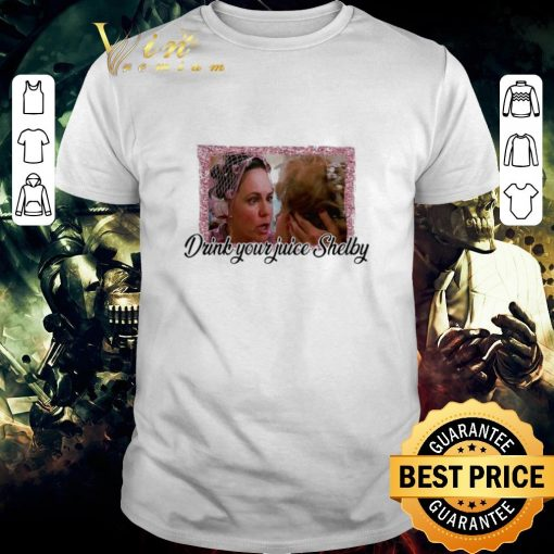 Pretty Steel Magnolias drink your juice Shelby shirt 1 1 510x510 - Pretty Steel Magnolias drink your juice Shelby shirt