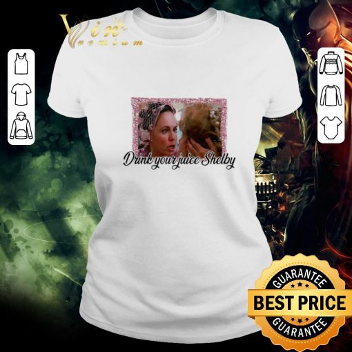 Pretty Steel Magnolias drink your juice Shelby shirt 2 1 510x510 - Pretty Steel Magnolias drink your juice Shelby shirt