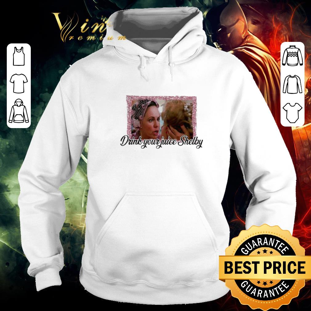 Pretty Steel Magnolias drink your juice Shelby shirt