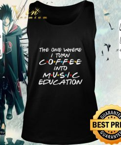 Top The one where i turn coffee into music education Friends shirt 2 1 247x296 - Top The one where i turn coffee into music education Friends shirt