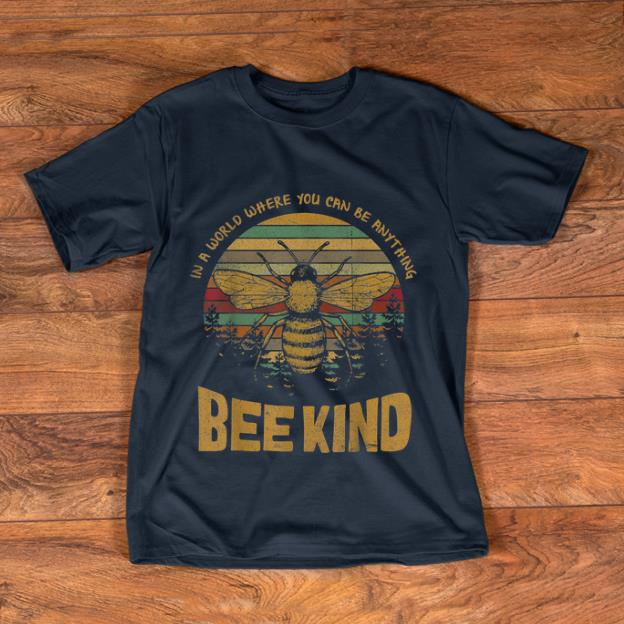 buy online f8949 30b85 Top Vintage In A World Where You Can Be Anything Be Kind shirt