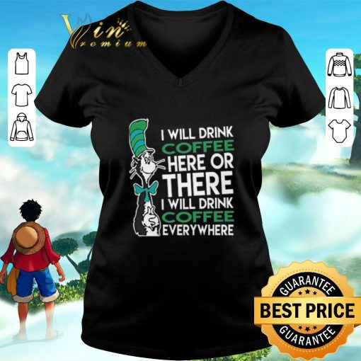 Awesome Dr Seuss i will drink coffee here or there everywhere shirt 3 1 510x510 - Awesome Dr. Seuss i will drink coffee here or there everywhere shirt