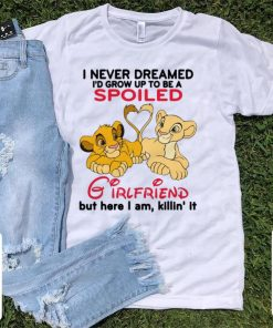 Awesome Lion King I Never Dreamed I d Grow Up To Be A Spoiled Girlfriend shirt 1 1 247x296 - Awesome Lion King I Never Dreamed I'd Grow Up To Be A Spoiled Girlfriend shirt