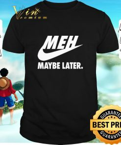 Awesome Nike Meh Maybe later just do it shirt 1 1 247x296 - Awesome Nike Meh Maybe later just do it shirt