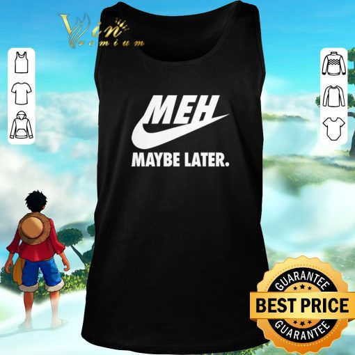 Awesome Nike Meh Maybe later just do it shirt 2 1 510x510 - Awesome Nike Meh Maybe later just do it shirt