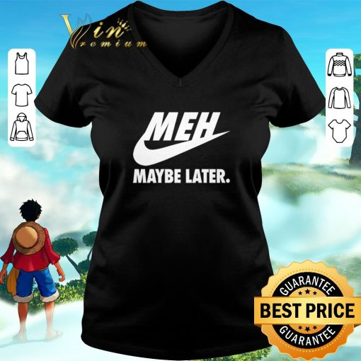 Awesome Nike Meh Maybe later just do it shirt 3 1 510x510 - Awesome Nike Meh Maybe later just do it shirt