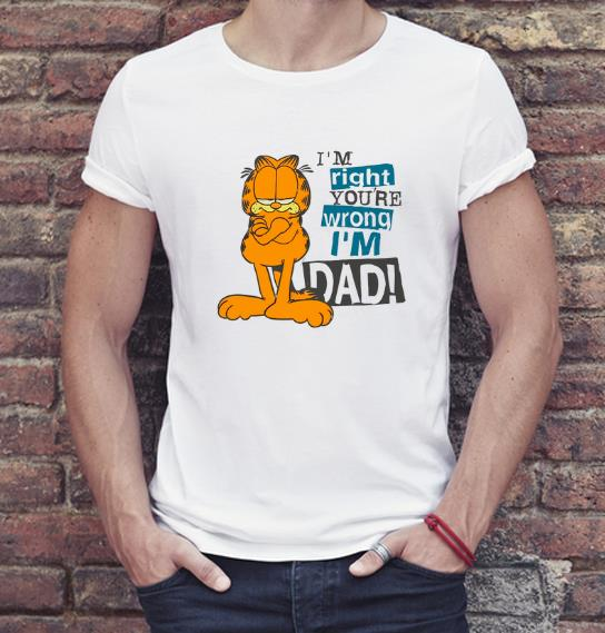 Funny I'm Right You're Wrong I'm Dad Garfield shirt