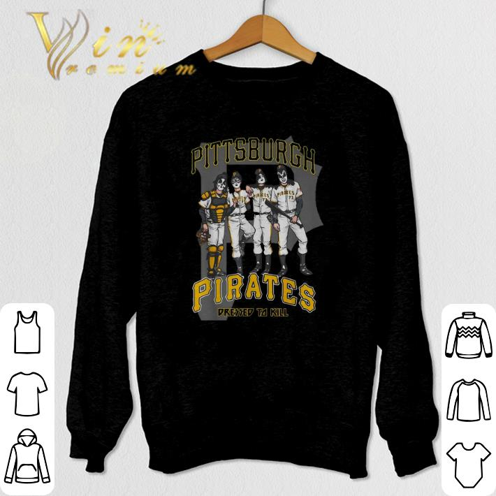 Hot Kiss Pittsburgh Pirates Dressed to Kill shirt