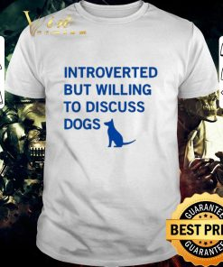 Nice Introverted but willing to discuss dogs shirt 1 1 247x296 - Nice Introverted but willing to discuss dogs shirt